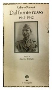 Urbano Rattazzi, Dal fronte russo 1941-1942 (a cura di Delfina Rattazzi), Il Melangolo, Genova, pagg. 144, € 15,00.