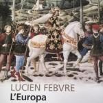 Lucien Febvre, Europa. Storia di una civiltà, a cura di Thérèse Charmasson e Brigitte Mazon, traduzione di Adelina Galeotti, Feltrinelli, pagg. 356, € 15.