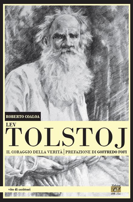"""Roberto Coaloa, """"Lev Tolstoj. Il coraggio della Verità"""", Roma, Edizioni della Sera, collana """"Vite di scrittori"""" (pagg. 200, € 17,00)."""