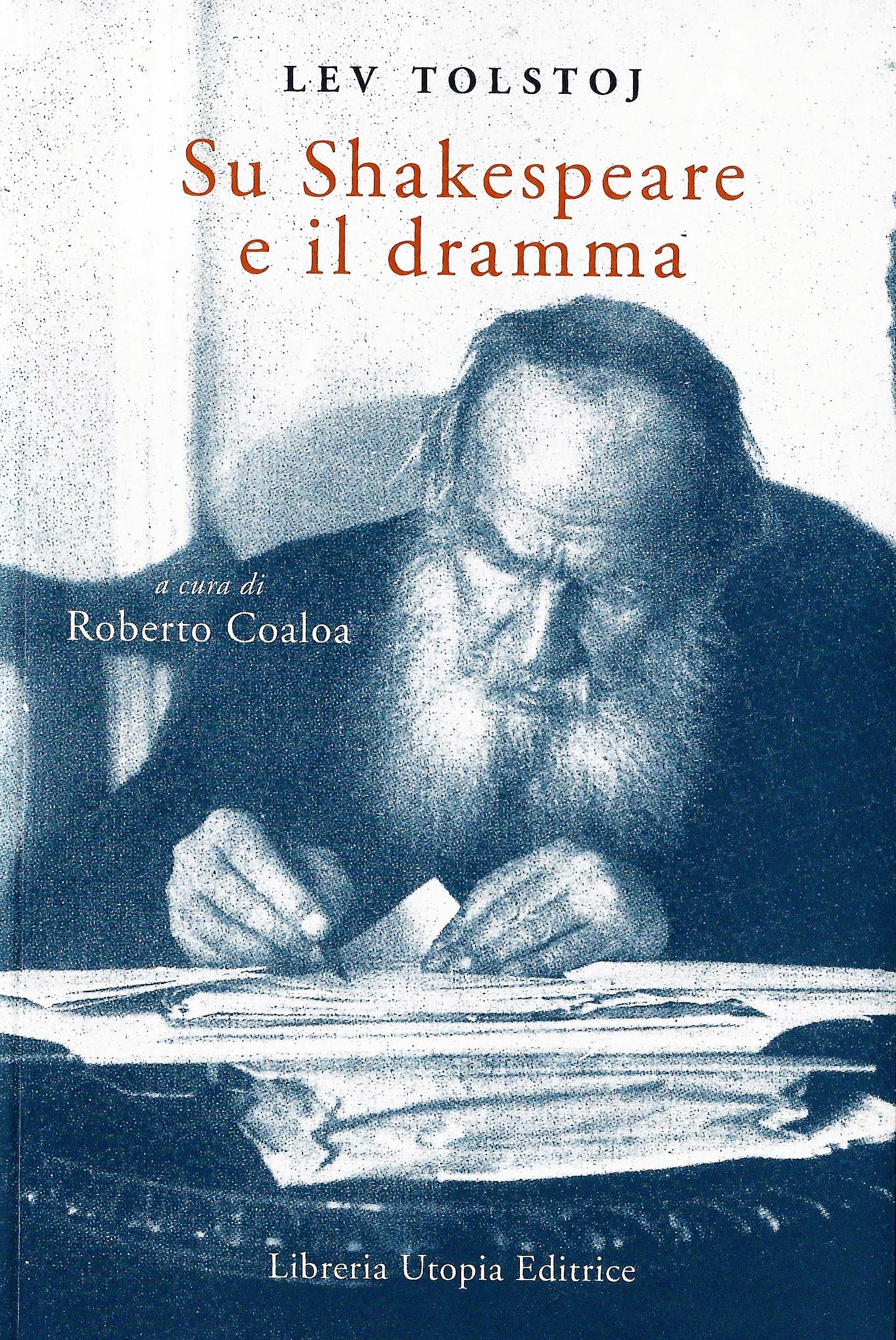 Roberto Coaloa (a cura di), Lev Tolstoj, Su Shakespeare e il dramma, Milano, Libreria Utopia Editrice, pagg. 144, € 17,00.
