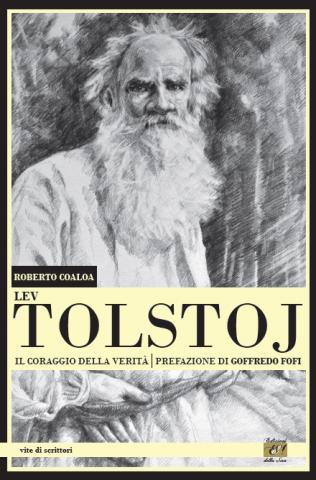 Lev Tolstoj. Il coraggio della Verità. Di Roberto Coaloa