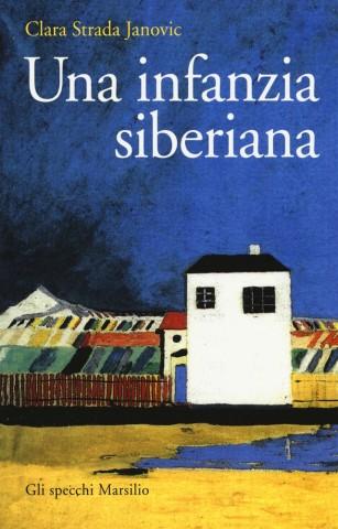 Una infanzia siberiana di Clara Strada Janovic (Marsilio, pp. 160, euro 16,50).